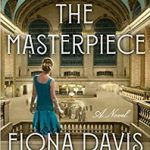 "A book cover with the words ""The Masterpiece ~ A Novel ~ Fiona Davisa"" The cover image is of the back of a woman looking at a large, ornate room, with something bright in the center."